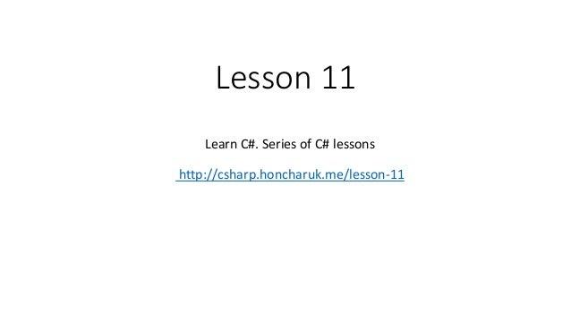 Lesson 11 Learn C#. Series of C# lessons http://csharp.honcharuk.me/lesson-11