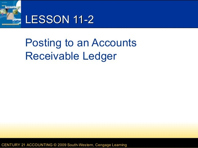 LESSON 11-2 Posting to an Accounts Receivable Ledger  CENTURY 21 ACCOUNTING © 2009 South-Western, Cengage Learning