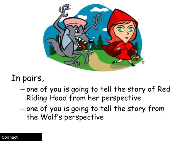 In pairs,          – one of you is going to tell the story of Red            Riding Hood from her perspective          – o...