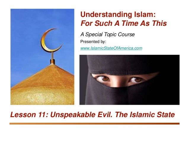 Understanding Islam: For Such A Time As This Unspeakable Evil—The Islamic State 1 A Special Topic Course Presented by: www...