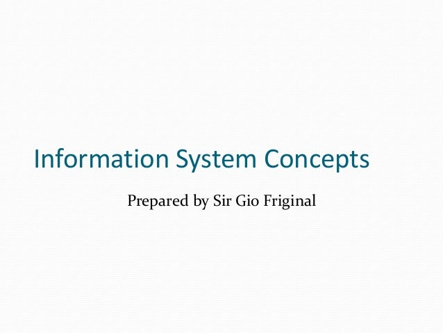 Information System Concepts       Prepared by Sir Gio Friginal