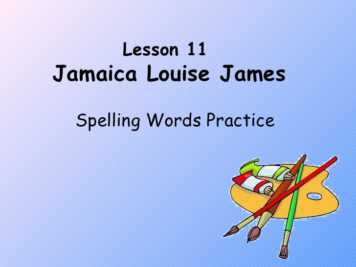 Lesson 11  Jamaica Louise James Spelling Words Practice