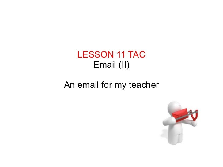 LESSON 11 TAC Email (II) An email for my teacher