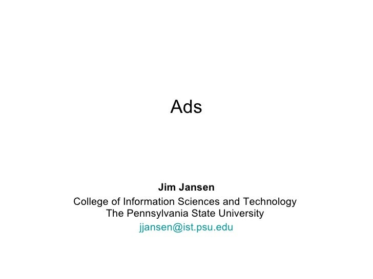 Ads Jim Jansen College of Information Sciences and Technology  The Pennsylvania State University  [email_address]