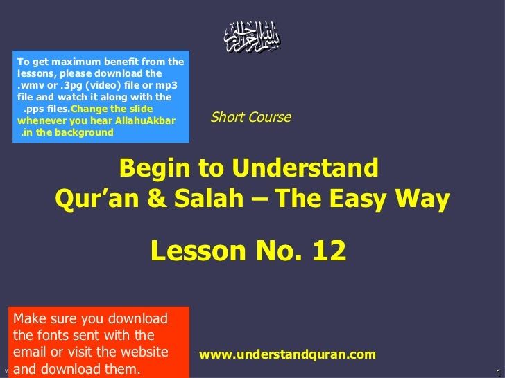 Short Course  Begin to Understand  Qur'an & Salah – The Easy Way Lesson No. 1 2   www.understandquran.com Make sure you do...
