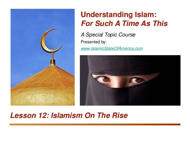 Understanding Islam: For Such A Time As This Islamism On the Rise 1 A Special Topic Course Presented by: www.IslamicStateO...