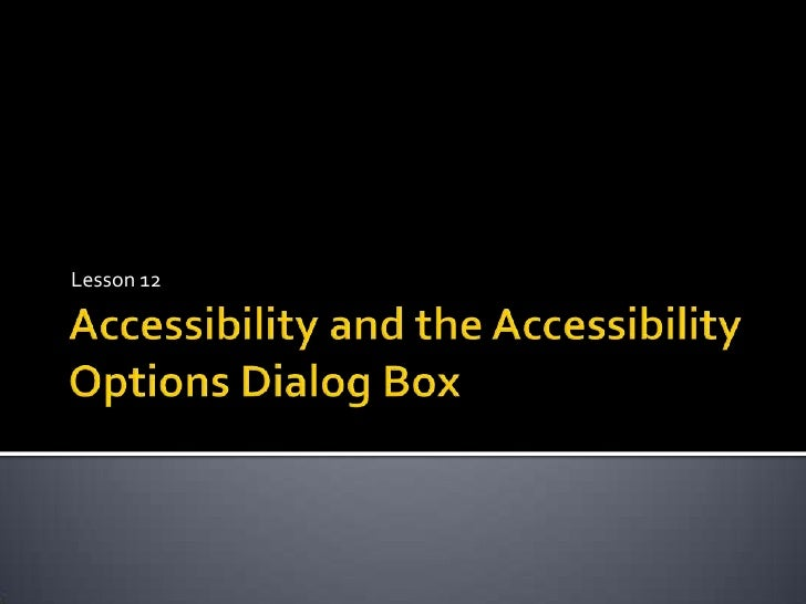Accessibility and the Accessibility Options Dialog Box<br />Lesson 12<br />
