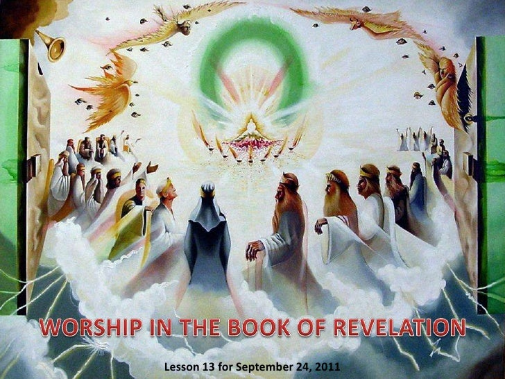 WORSHIP IN THE BOOK OF REVELATION<br />Lesson 13 for September 24, 2011<br />