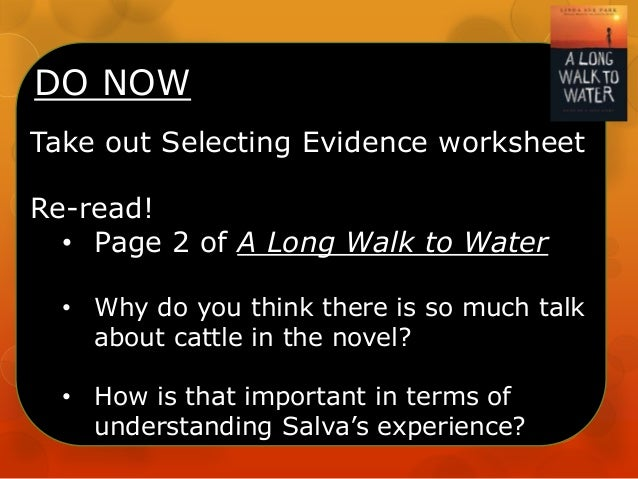 DO NOW Take out Selecting Evidence worksheet Re-read! • Page 2 of A Long Walk to Water • Why do you think there is so much...