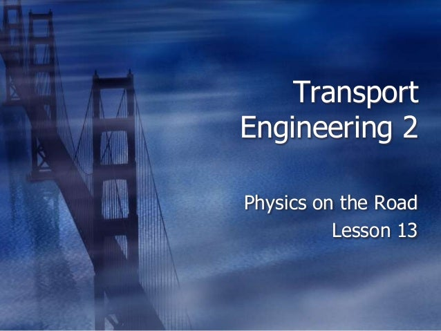 Transport Engineering 2 Physics on the Road Lesson 13