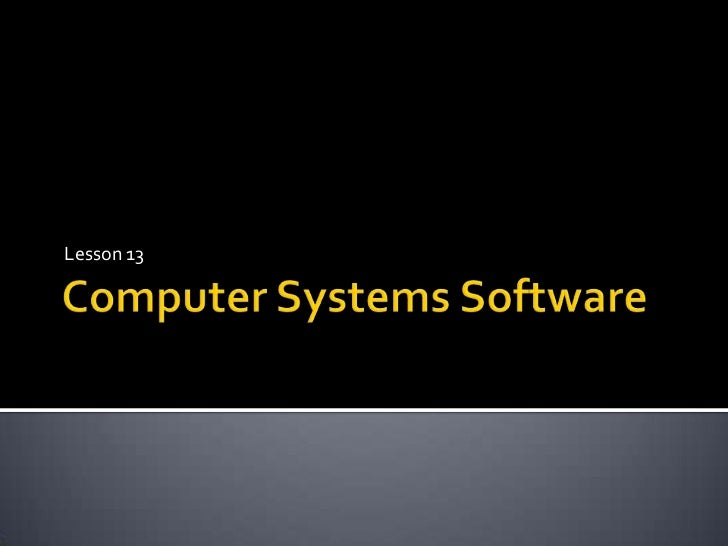 Computer Systems Software<br />Lesson 13<br />