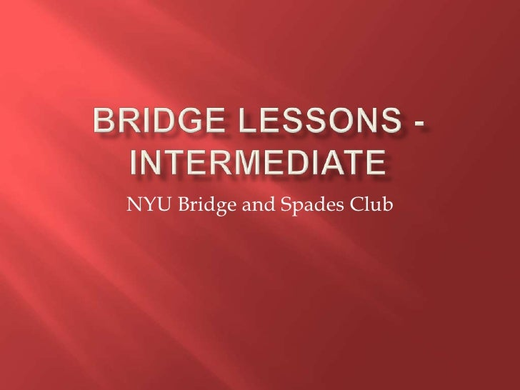 Bridge Lessons - Intermediate<br />NYU Bridge and Spades Club<br />
