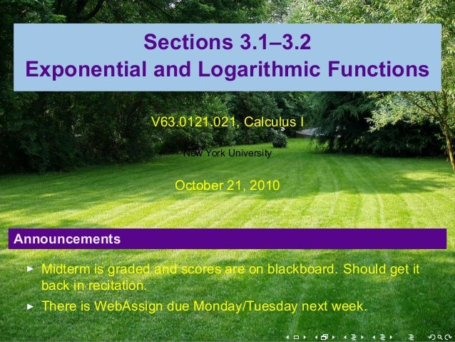 Sections 3.1–3.2 Exponential and Logarithmic Functions V63.0121.021, Calculus I New York University October 21, 2010 Annou...