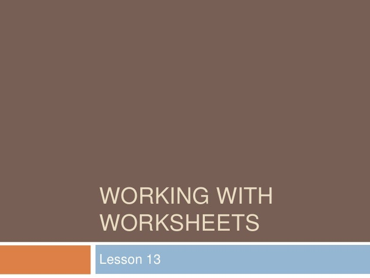 Working with worksheets<br />Lesson 13<br />