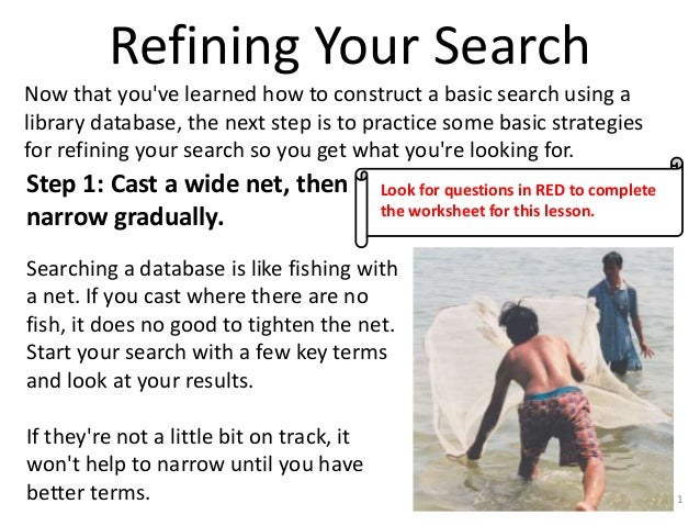 Refining Your Search Now that you've learned how to construct a basic search using a library database, the next step is to...