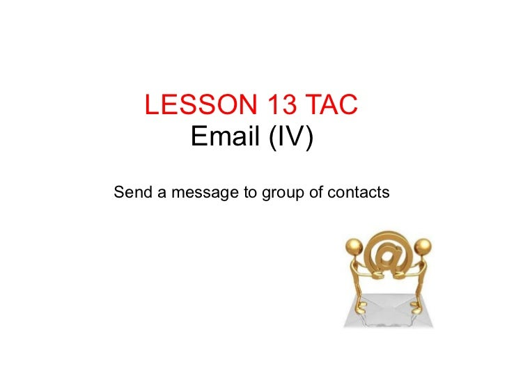 LESSON 13 TAC Email (IV) Send a message to group of contacts