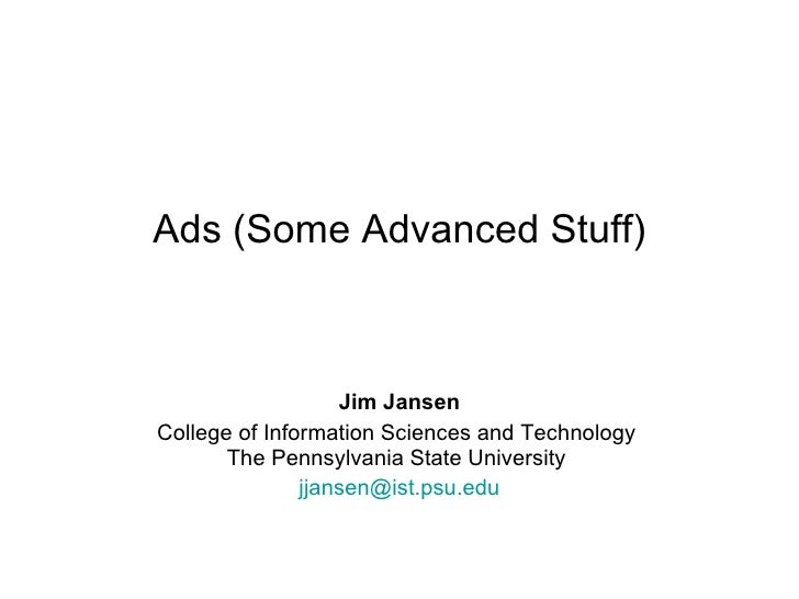 Ads (Some Advanced Stuff) Jim Jansen College of Information Sciences and Technology  The Pennsylvania State University  [e...