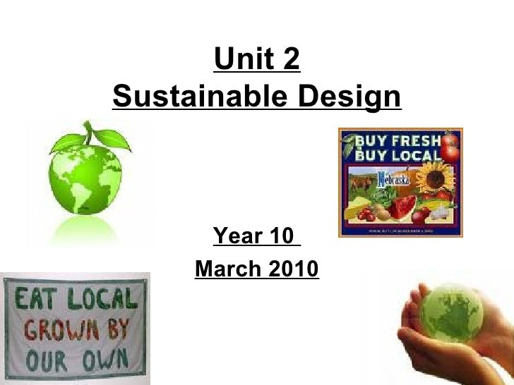 Unit 2 Sustainable Design Year 10  March 2010