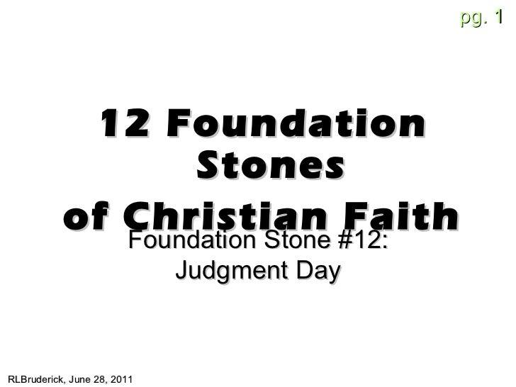 <ul><li>12 Foundation Stones </li></ul><ul><li>of Christian Faith </li></ul>RLBruderick, June 28, 2011 Foundation Stone #1...