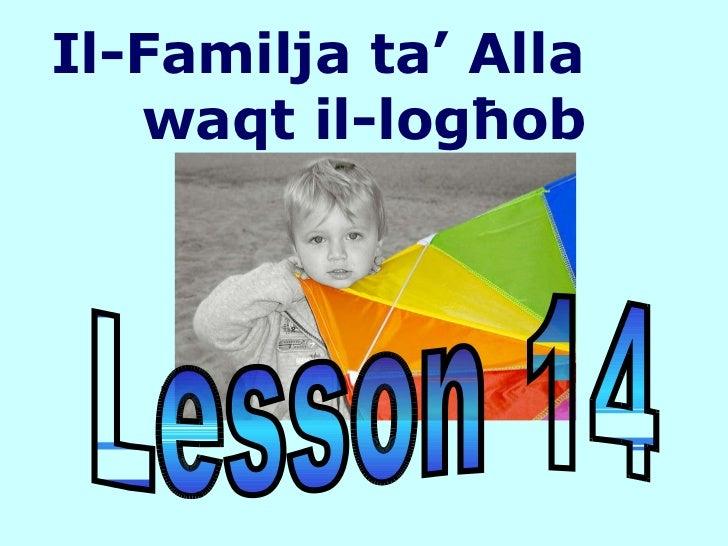 Il-Familja ta' Alla  waqt il-log ħ ob Lesson 14