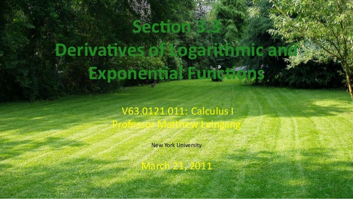 Sec on 3.3    Deriva ves of Logarithmic and        Exponen al Func ons            V63.0121.011: Calculus I          Profes...