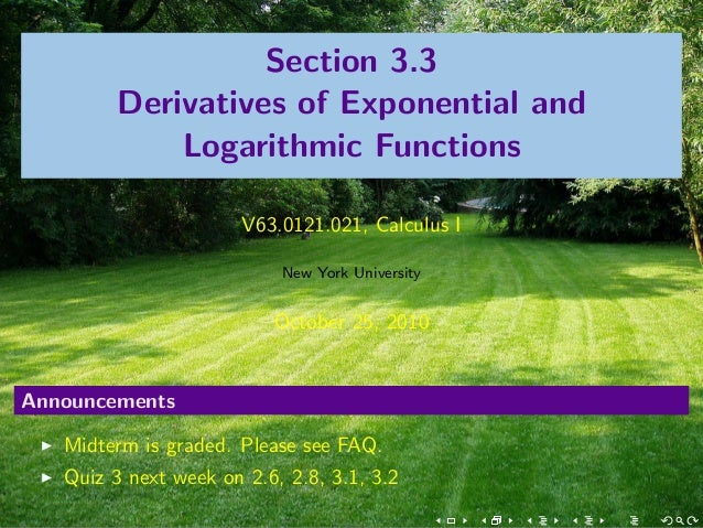 Section 3.3 Derivatives of Exponential and Logarithmic Functions V63.0121.021, Calculus I New York University October 25, ...