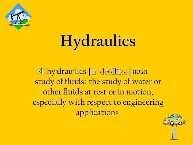 HydraulicsHydraulics hy·drau·lics [hy·drau·lics [h drólliksh drólliks ]] nounnoun study of fluids: the study of water ors...