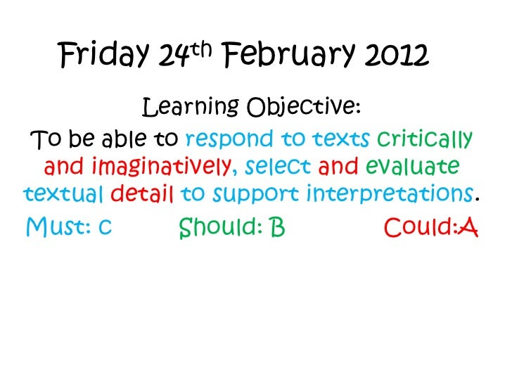 Friday 24th February 2012           Learning Objective: To be able to respond to texts critically  and imaginatively, sele...