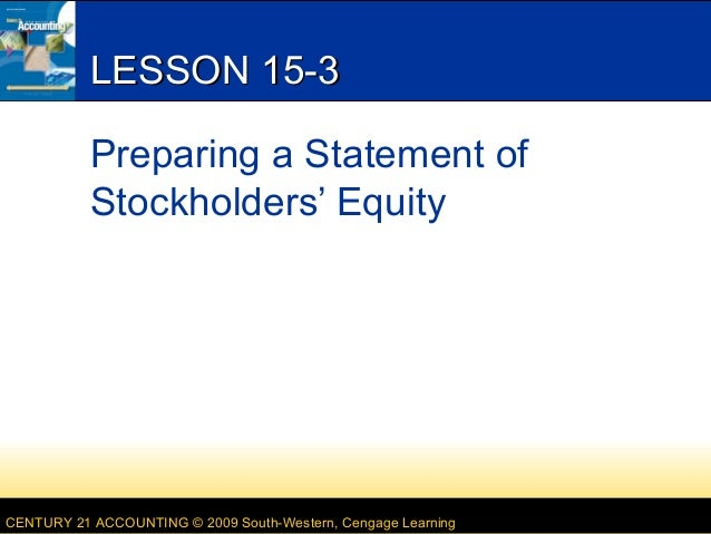 LESSON 15-3 Preparing a Statement of Stockholders' Equity  CENTURY 21 ACCOUNTING © 2009 South-Western, Cengage Learning