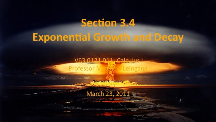 Sec on 3.4    Exponen al Growth and Decay            V63.0121.011: Calculus I          Professor Ma hew Leingang          ...