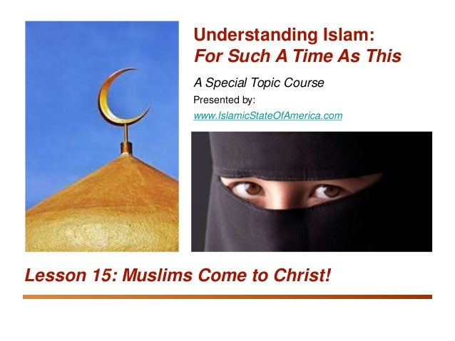 Equipping the Saints: Understanding Islam Muslims Come to Christ! 1 A Special Topic Course Presented by: www.IslamicStateO...