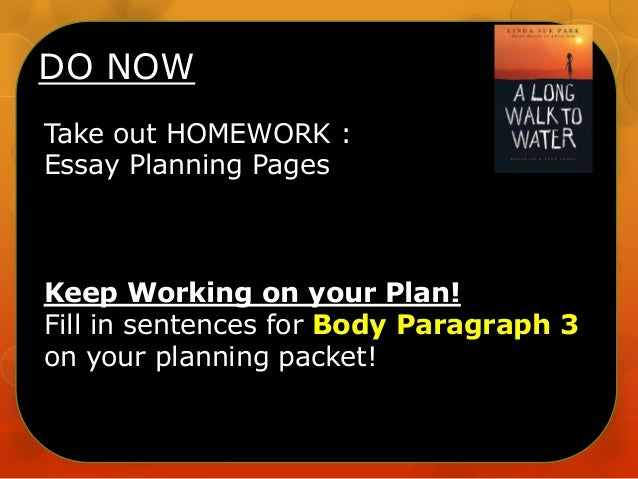 DO NOW Take out HOMEWORK : Essay Planning Pages  Keep Working on your Plan! Fill in sentences for Body Paragraph 3 on your...