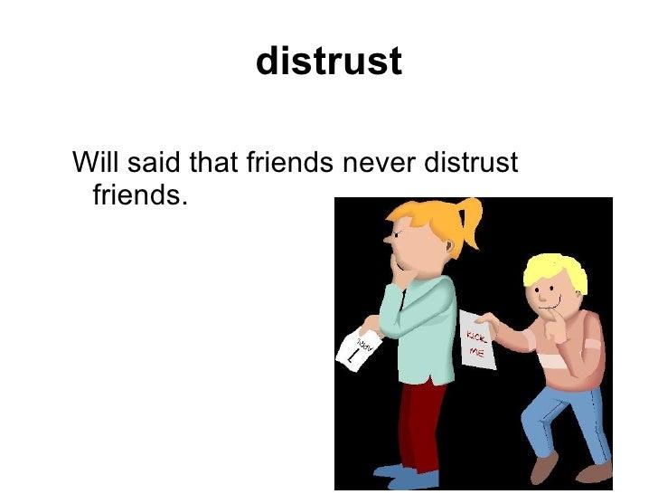 distrust  Will said that friends never distrust  friends.