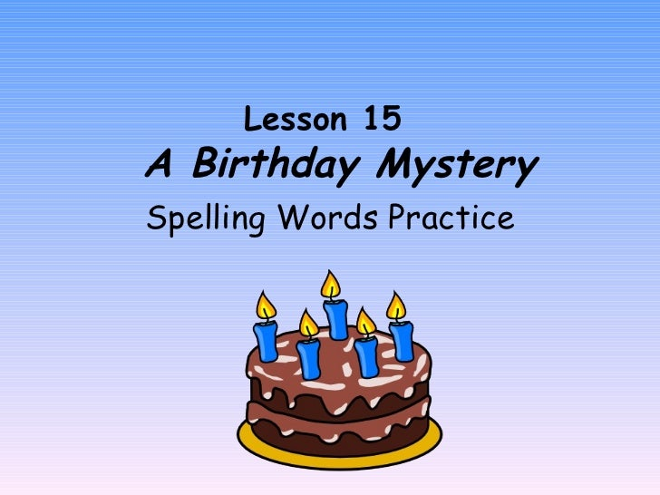 Lesson 15    A Birthday Mystery Spelling Words Practice