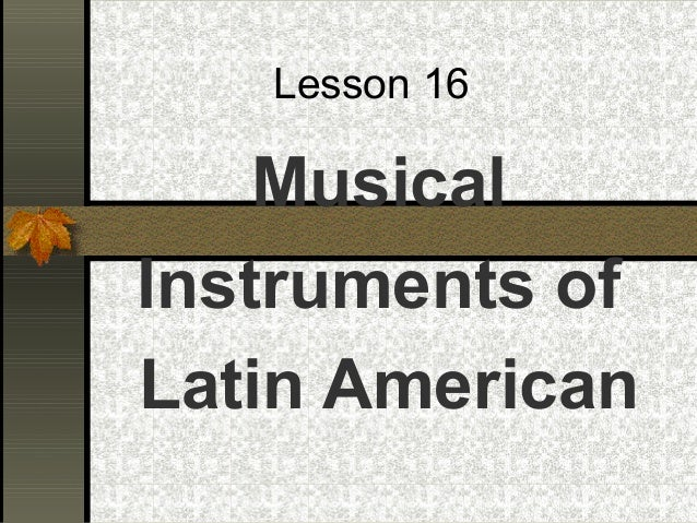Lesson 16 Musical Instruments of Latin American