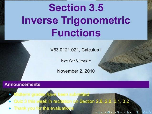 Section 3.5 Inverse Trigonometric Functions V63.0121.021, Calculus I New York University November 2, 2010 Announcements Mi...
