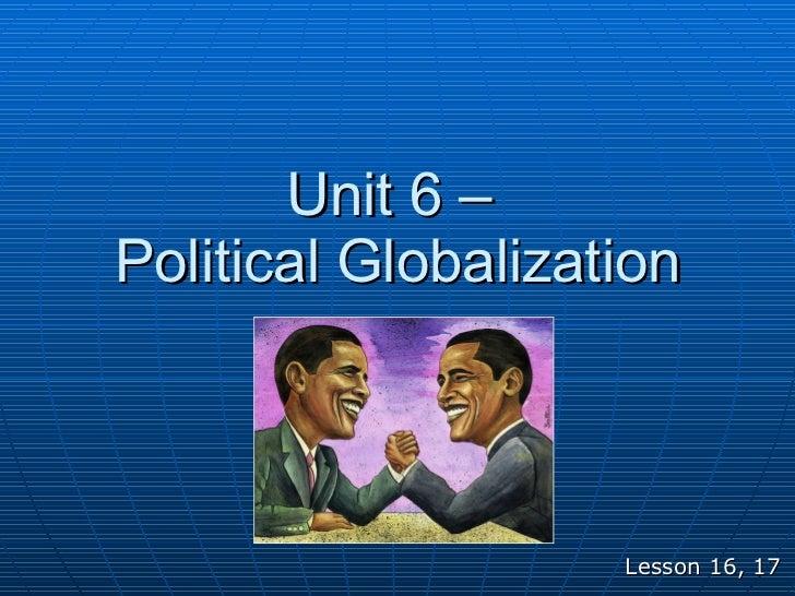 Unit 6 –  Political Globalization Lesson 16, 17