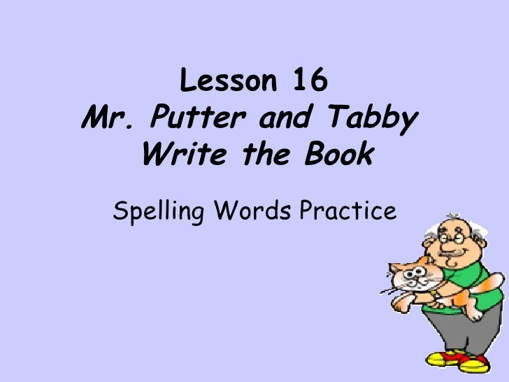 Lesson 16Mr. Putter and Tabby   Write the Book Spelling Words Practice