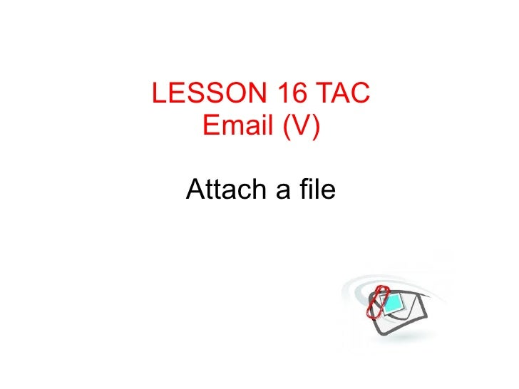 LESSON 16 TAC   Email (V)  Attach a file
