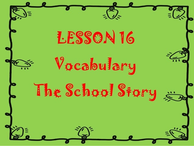 LESSON 16  Vocabulary The School Story
