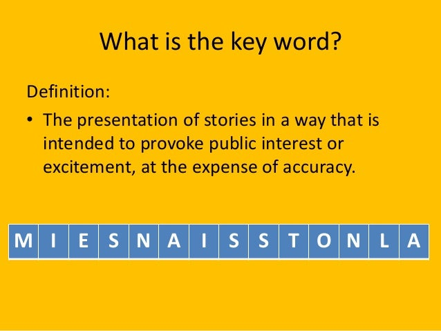What is the key word? Definition: • The presentation of stories in a way that is intended to provoke public interest or ex...