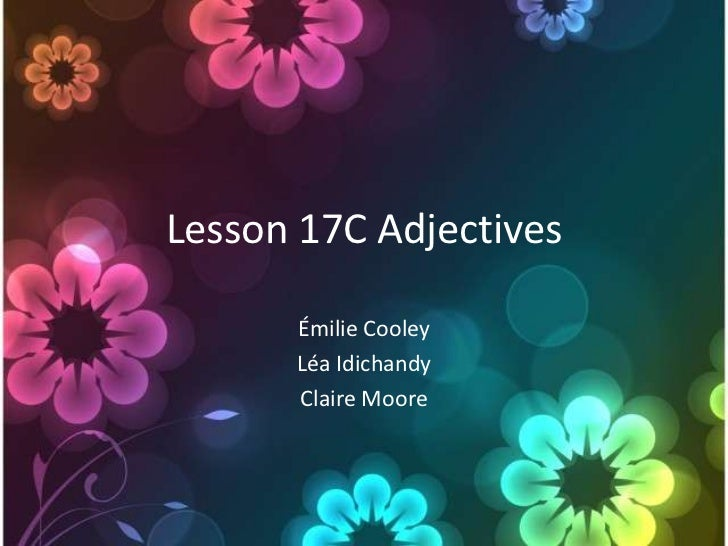 Lesson 17C Adjectives      Émilie Cooley      Léa Idichandy      Claire Moore