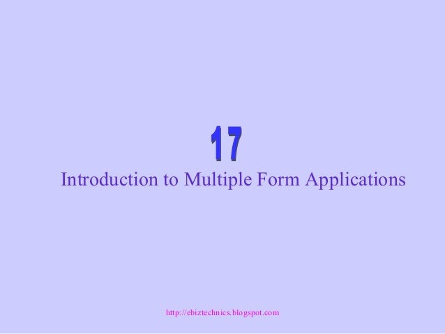 Introduction to Multiple Form Applications http://ebiztechnics.blogspot.com