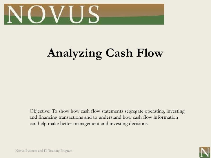 Analyzing Cash Flow         Objective: To show how cash flow statements segregate operating, investing         and financi...