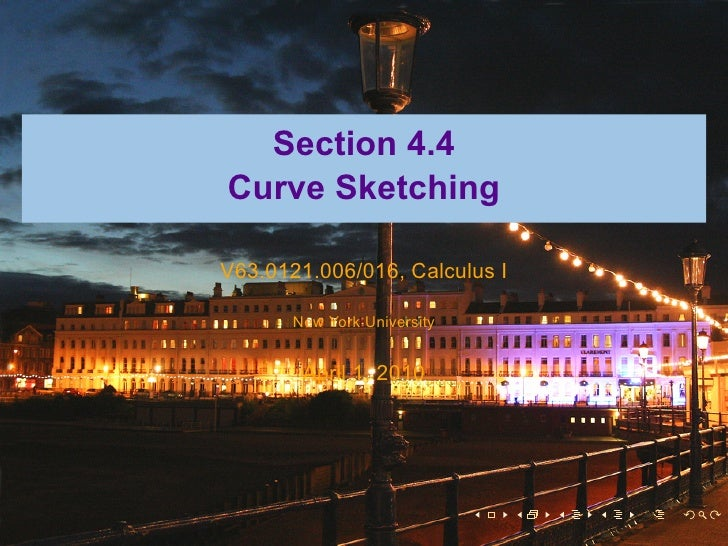 Section 4.4 Curve Sketching  V63.0121.006/016, Calculus I         New York University           April 1, 2010             ...