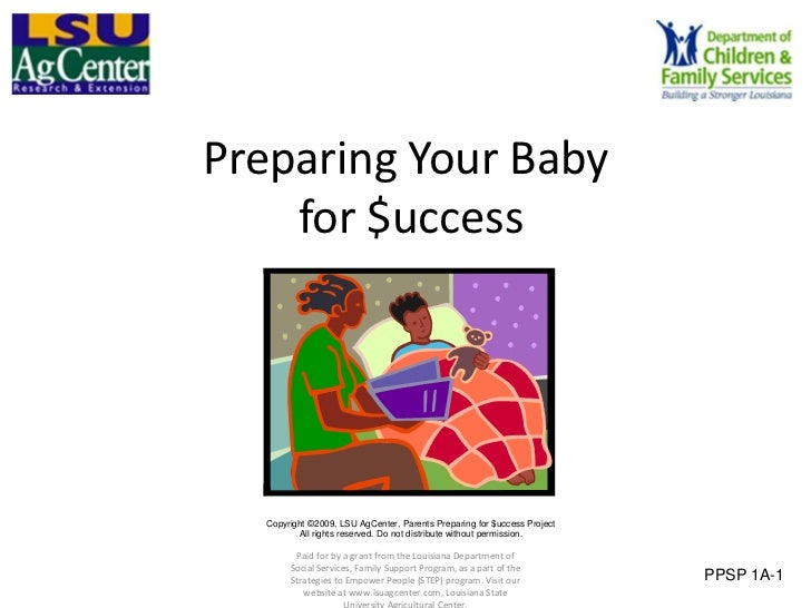 Preparing Your Baby    for $uccess   Copyright ©2009, LSU AgCenter, Parents Preparing for $uccess Project          All rig...