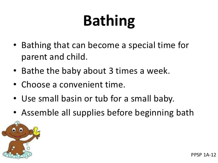 Bathing• Bathing that can become a special time for  parent and child.• Bathe the baby about 3 times a week.• Choose a con...
