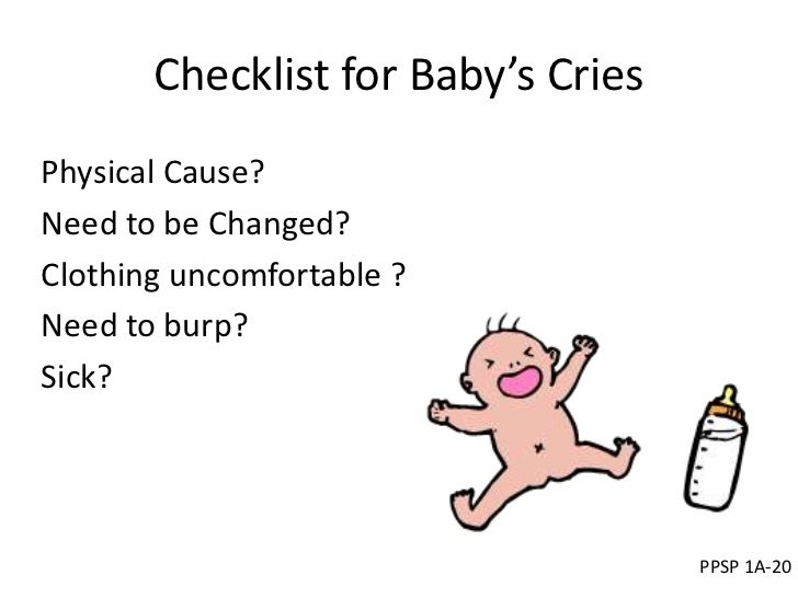Checklist for Baby's CriesPhysical Cause?Need to be Changed?Clothing uncomfortable ?Need to burp?Sick?                    ...