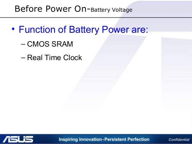 Before Power On-Battery Voltage • Function of Battery Power are: – CMOS SRAM – Real Time Clock