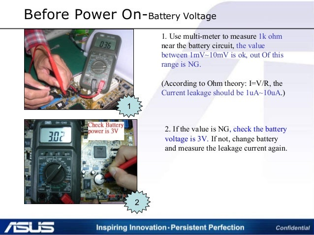 Before Power On-Battery Voltage 1 1. Use multi-meter to measure 1k ohm near the battery circuit, the value between 1mV~10m...